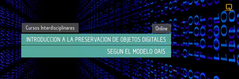 Curso de Introducción a la preservación de objetos digitales según el modelo OAIS (Open Archival Information System)