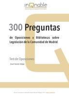 300 preguntas de oposiciones sobre Legislación Madrid