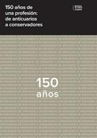 150 años de una profesión: de anticuarios a conservadores.